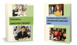 Dyslexia or Being Right-brained E-book and Teaching the Dyslexic Student: Spelling and Reading